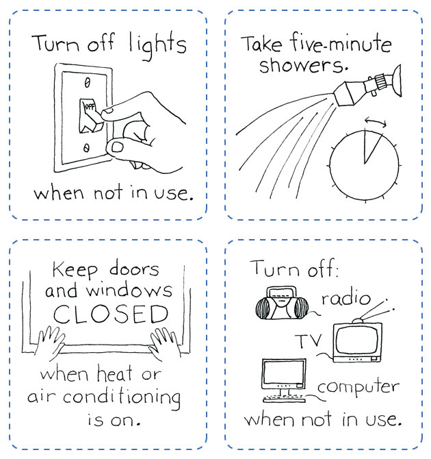Energy tips turn off lights tv and radio when not in use take short showers close windows and doors.
